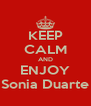KEEP CALM AND ENJOY Sonia Duarte - Personalised Poster A4 size