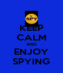 KEEP CALM AND ENJOY SPYING - Personalised Poster A4 size
