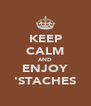 KEEP CALM AND ENJOY 'STACHES - Personalised Poster A4 size