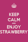 KEEP CALM AND ENJOY STRAWBERRY - Personalised Poster A4 size