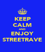 KEEP CALM AND ENJOY STREETRAVE - Personalised Poster A4 size