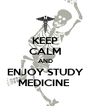 KEEP CALM AND ENJOY STUDY MEDICINE  - Personalised Poster A4 size