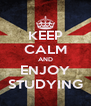 KEEP CALM AND ENJOY STUDYING - Personalised Poster A4 size