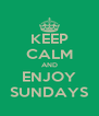 KEEP CALM AND ENJOY SUNDAYS - Personalised Poster A4 size