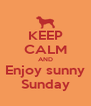 KEEP CALM AND Enjoy sunny Sunday - Personalised Poster A4 size