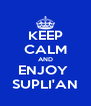 KEEP CALM AND ENJOY  SUPLI'AN - Personalised Poster A4 size