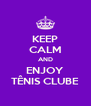 KEEP CALM AND ENJOY TÊNIS CLUBE - Personalised Poster A4 size