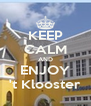 KEEP CALM AND ENJOY 't Klooster - Personalised Poster A4 size