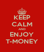 KEEP CALM AND ENJOY T-MONEY - Personalised Poster A4 size