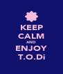 KEEP CALM AND ENJOY T.O.Di - Personalised Poster A4 size