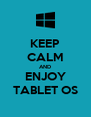 KEEP CALM AND ENJOY TABLET OS - Personalised Poster A4 size