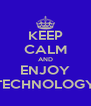 KEEP CALM AND ENJOY TECHNOLOGY - Personalised Poster A4 size