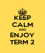 KEEP CALM AND ENJOY TERM 2 - Personalised Poster A4 size