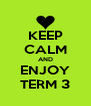 KEEP CALM AND ENJOY TERM 3 - Personalised Poster A4 size