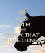 KEEP CALM AND ENJOY THAT LITTLE THINGS - Personalised Poster A4 size
