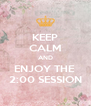 KEEP CALM AND ENJOY THE  2:00 SESSION - Personalised Poster A4 size