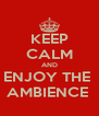 KEEP CALM AND ENJOY THE  AMBIENCE  - Personalised Poster A4 size