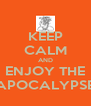 KEEP CALM AND ENJOY THE APOCALYPSE - Personalised Poster A4 size