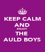 KEEP CALM AND ENJOY  THE  AULD BOYS - Personalised Poster A4 size
