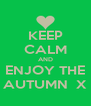 KEEP CALM AND ENJOY THE AUTUMN  X - Personalised Poster A4 size