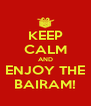 KEEP CALM AND ENJOY THE BAIRAM! - Personalised Poster A4 size