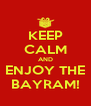KEEP CALM AND ENJOY THE BAYRAM! - Personalised Poster A4 size