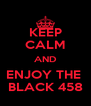 KEEP CALM AND ENJOY THE  BLACK 458 - Personalised Poster A4 size
