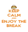KEEP CALM AND ENJOY THE BREAK - Personalised Poster A4 size