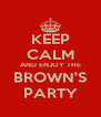 KEEP CALM AND ENJOY THE BROWN'S PARTY - Personalised Poster A4 size