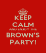 KEEP CALM AND ENJOY THE BROWN'S PARTY! - Personalised Poster A4 size