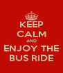 KEEP CALM AND ENJOY THE BUS RIDE - Personalised Poster A4 size