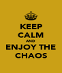 KEEP CALM AND ENJOY THE CHAOS - Personalised Poster A4 size