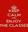 KEEP CALM AND ENJOY THE CLASSES - Personalised Poster A4 size