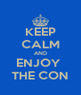 KEEP CALM AND ENJOY  THE CON - Personalised Poster A4 size