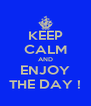 KEEP CALM AND ENJOY THE DAY ! - Personalised Poster A4 size