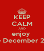 KEEP CALM AND enjoy  the December 21th - Personalised Poster A4 size