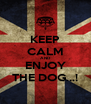 KEEP CALM AND ENJOY THE DOG...! - Personalised Poster A4 size