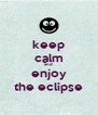 keep calm and enjoy the eclipse - Personalised Poster A4 size