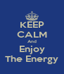 KEEP CALM And Enjoy The Energy - Personalised Poster A4 size
