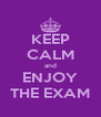 KEEP CALM and ENJOY THE EXAM - Personalised Poster A4 size
