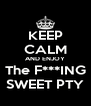 KEEP CALM AND ENJOY The F***ING SWEET PTY - Personalised Poster A4 size