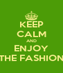 KEEP CALM AND ENJOY THE FASHION - Personalised Poster A4 size