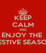 KEEP CALM AND ENJOY THE  FESTIVE SEASON - Personalised Poster A4 size
