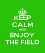 KEEP CALM AND ENJOY THE FIELD - Personalised Poster A4 size