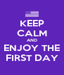 KEEP CALM AND ENJOY THE FIRST DAY - Personalised Poster A4 size