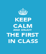 KEEP CALM AND ENJOY THE FIRST IN CLASS - Personalised Poster A4 size