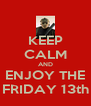 KEEP CALM AND ENJOY THE FRIDAY 13th - Personalised Poster A4 size