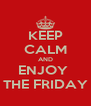 KEEP CALM AND ENJOY  THE FRIDAY - Personalised Poster A4 size