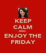 KEEP CALM AND, ENJOY THE FRIDAY - Personalised Poster A4 size