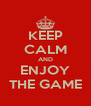 KEEP CALM AND ENJOY THE GAME - Personalised Poster A4 size